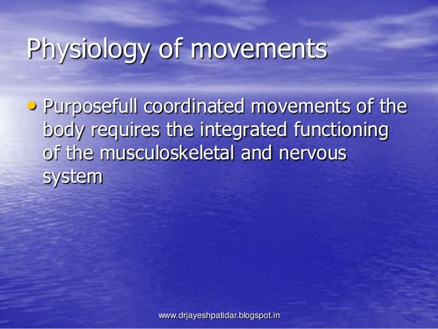 Physiology of movements• Purposefull coordinated movements of thebody requires the integrated functioningof the musculoske...