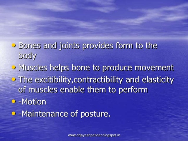 • Bones and joints provides form to thebody• Muscles helps bone to produce movement• The excitibility,contractibility and ...