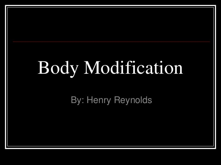 Body Modification<br />By: Henry Reynolds<br />