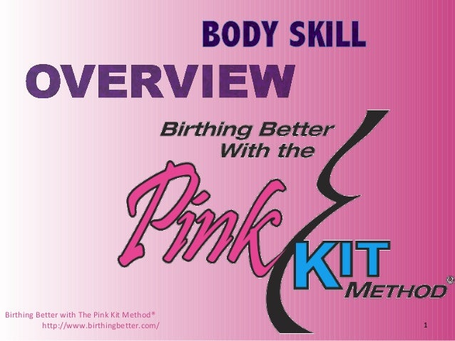 Birthing Better with The Pink Kit Method® http://www.birthingbetter.com/ 1