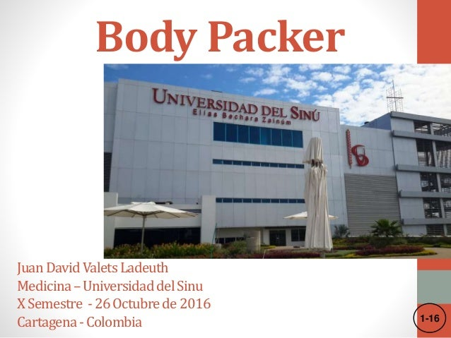 Body Packer JuanDavidValetsLadeuth Medicina–UniversidaddelSinu XSemestre -26Octubrede2016 Cartagena-Colombia 1-16