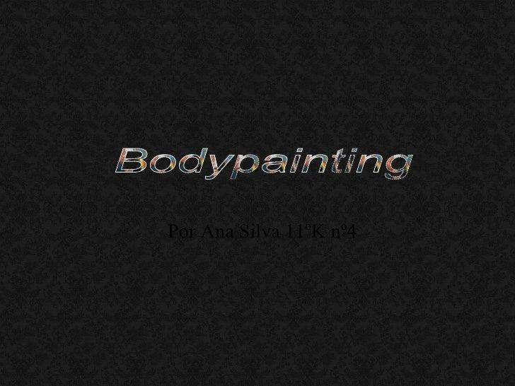 Por Ana Silva 11ºK nº4 Bodypainting