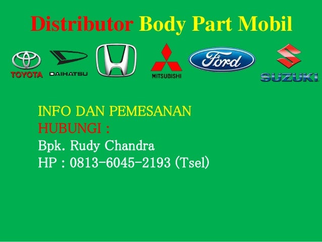 Distributor Body Part Mobil INFO DAN PEMESANAN HUBUNGI : Bpk. Rudy Chandra HP : 0813-6045-2193 (Tsel)