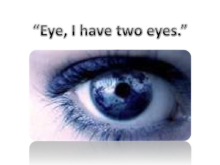 """""""Eye, I have two eyes.""""<br />"""