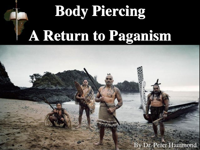 Body Piercing A Return to Paganism By Dr. Peter Hammond