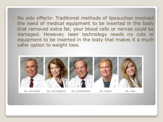  No side effects- Traditional methods of liposuction involved the need of medical equipment to be inserted in the body th...