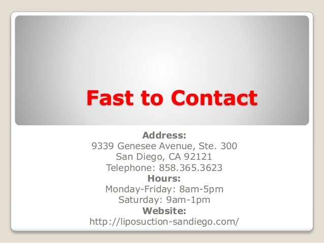 Fast to Contact Address: 9339 Genesee Avenue, Ste. 300 San Diego, CA 92121 Telephone: 858.365.3623 Hours: Monday-Friday: 8...