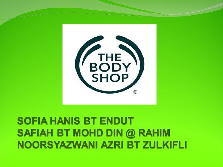 Body Shop A British cosmetics products establish by Dame Anita  Roddick with 2,085 stores operating in over 63  countries...