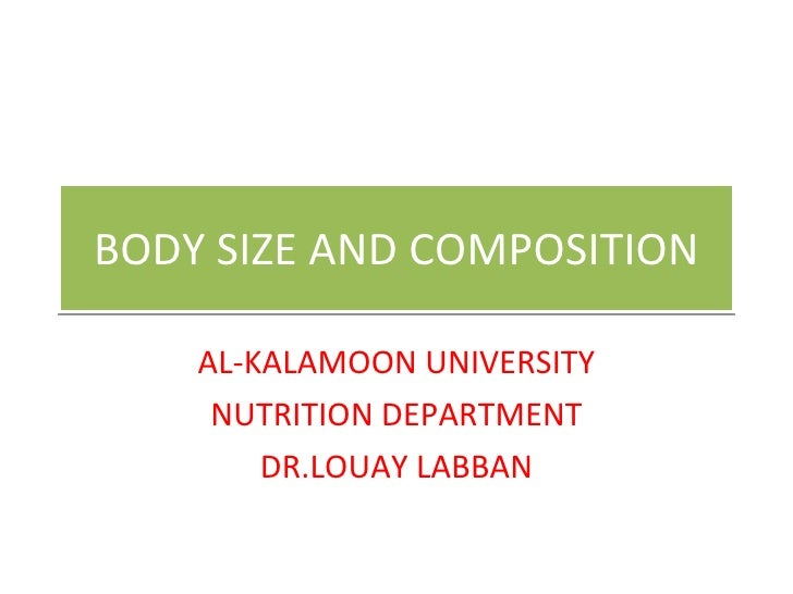 BODY SIZE AND COMPOSITION AL-KALAMOON UNIVERSITY NUTRITION DEPARTMENT DR.LOUAY LABBAN