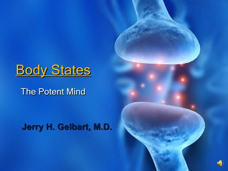 The Potent Mind Body States Jerry H. Gelbart, M.D.