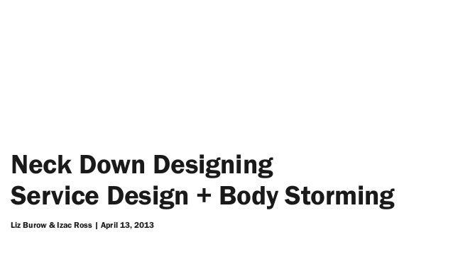 Neck Down DesigningService Design + Body StormingLiz Burow & Izac Ross | April 13, 2013