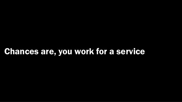 Chances are, you work for a service