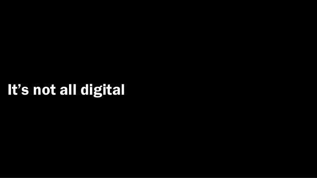 It's not all digital