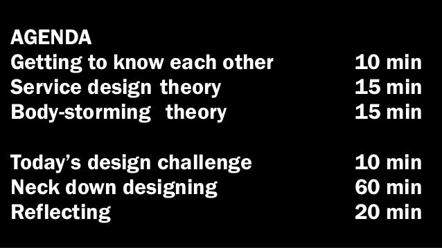 AGENDAGetting to know each other   10 minService design theory        15 minBody-storming theory         15 minToday's des...