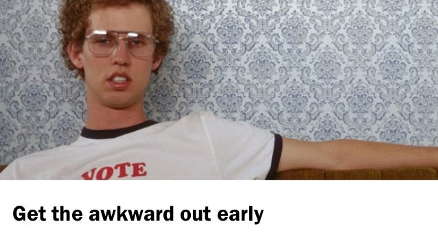 Get the awkward out early