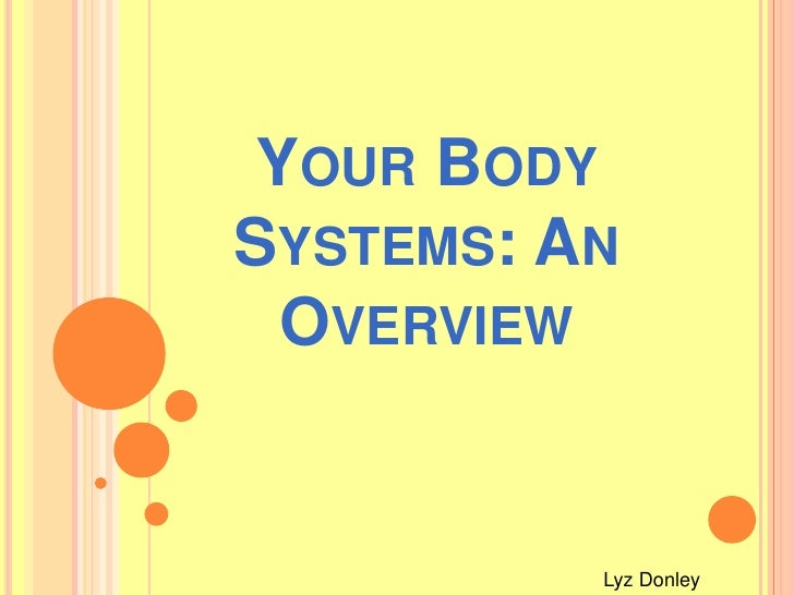 Your Body Systems: An Overview <br />Lyz Donley<br />