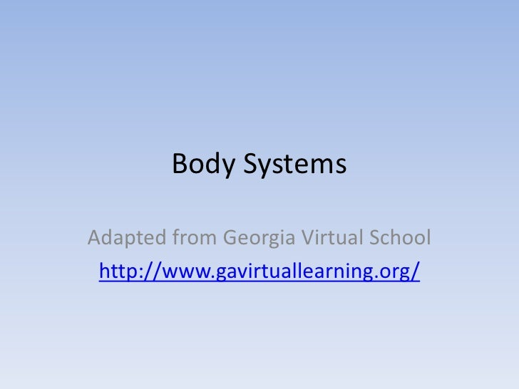Body SystemsAdapted from Georgia Virtual School http://www.gavirtuallearning.org/
