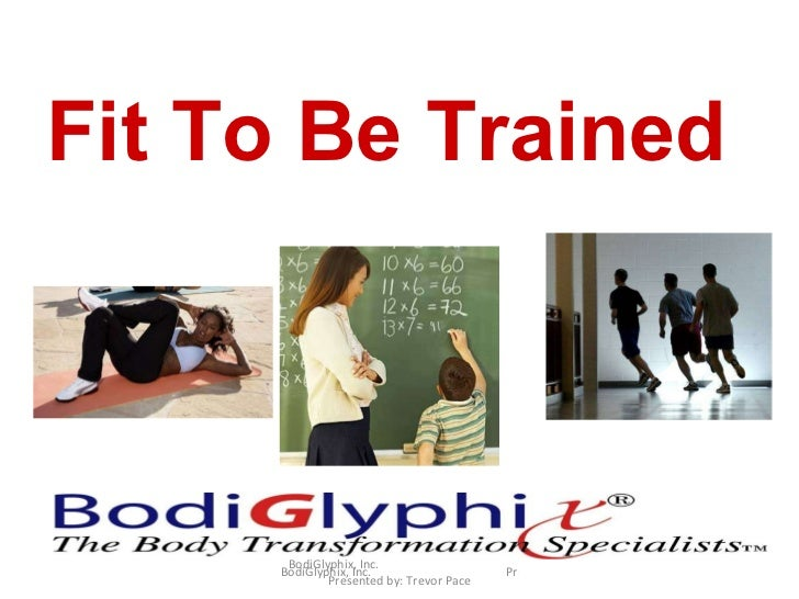 BodiGlyphix, Inc.  Presented by: Trevor Pace Fit To Be Trained