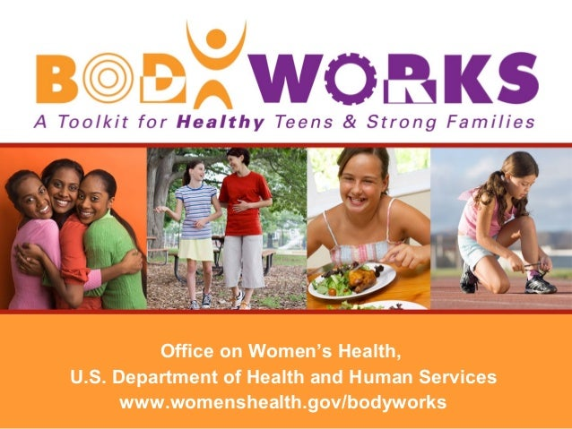 Office on Women's Health, U.S. Department of Health and Human Services www.womenshealth.gov/bodyworks