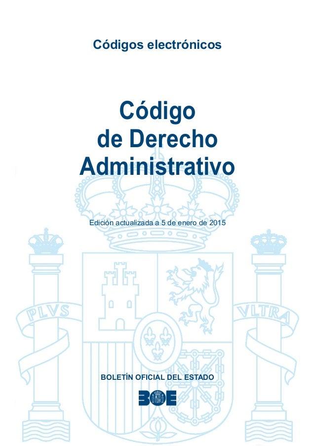 Códigos electrónicos Código de Derecho Administrativo Edición actualizada a 5 de enero de 2015 BOLETÍN OFICIAL DEL ESTADO