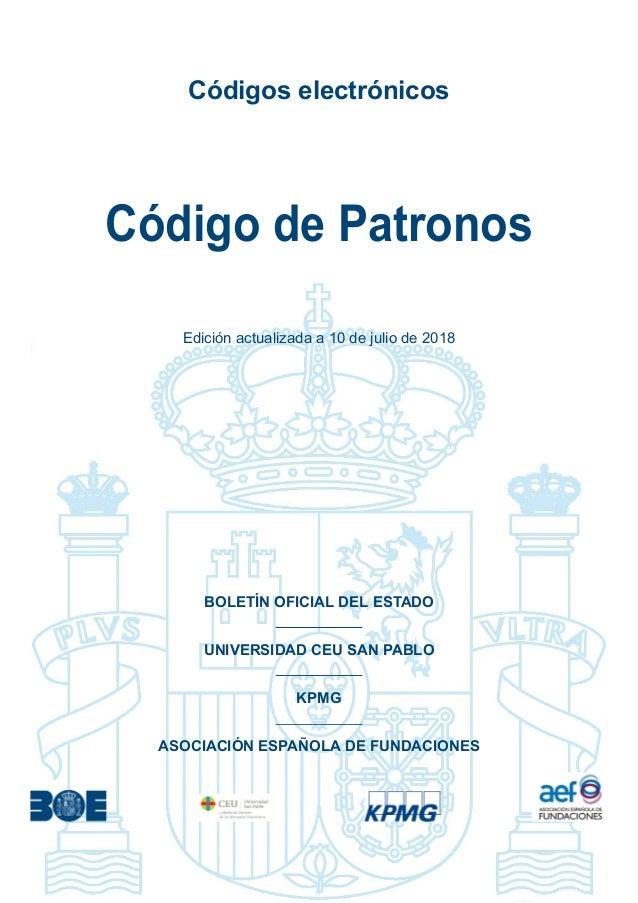 Códigos electrónicos Código de Patronos Edición actualizada a 10 de julio de 2018 BOLETÍN OFICIAL DEL ESTADO UNIVERSIDAD C...