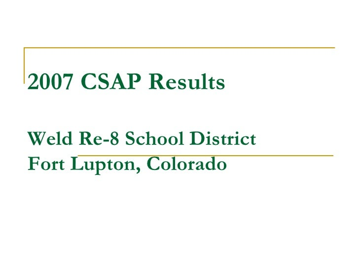 2007 CSAP Results Weld Re-8 School District Fort Lupton, Colorado