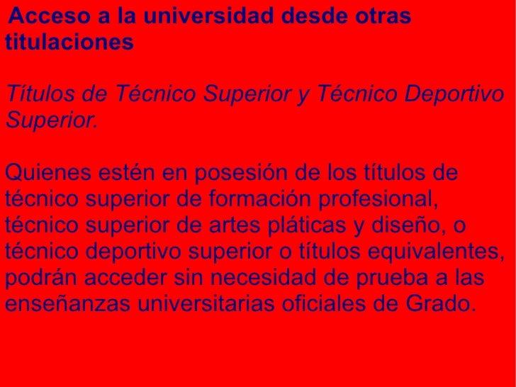 Acceso a la universidad desde otras titulaciones Títulos de Técnico Superior y Técnico Deportivo Superior. Quienes estén e...