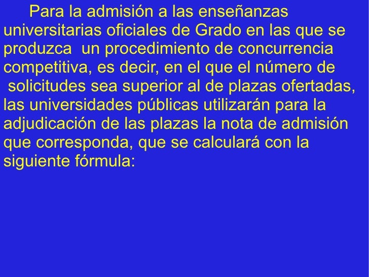 Para la admisión a las enseñanzas universitarias oficiales de Grado en las que se produzca  un procedimiento de concurrenc...