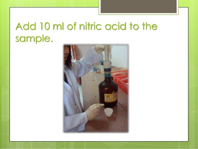Add 10 ml of nitric acid to the sample.