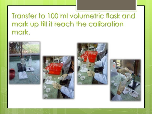Transfer to 100 ml volumetric flask and mark up till it reach the calibration mark.