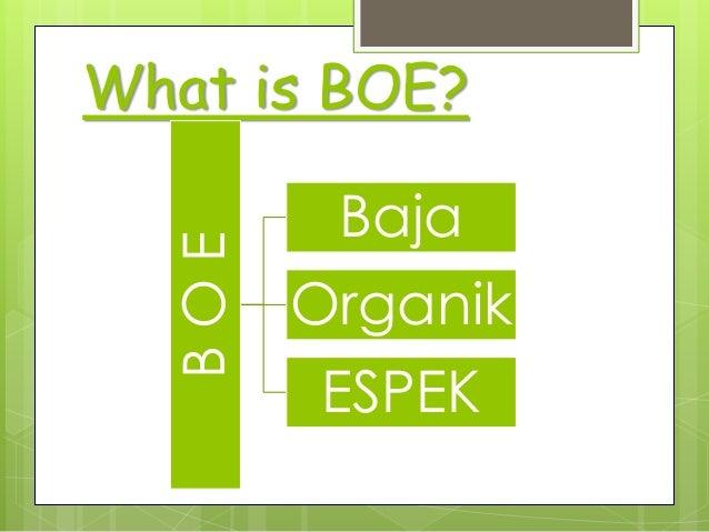 What is BOE? BOE Baja Organik ESPEK