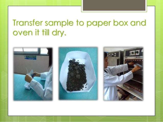 Transfer sample to paper box and oven it till dry.