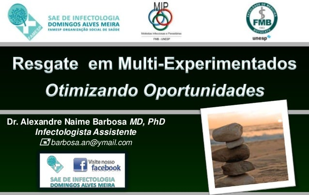 Dr. Alexandre Naime Barbosa MD, PhD       Infectologista Assistente        barbosa.an@ymail.com