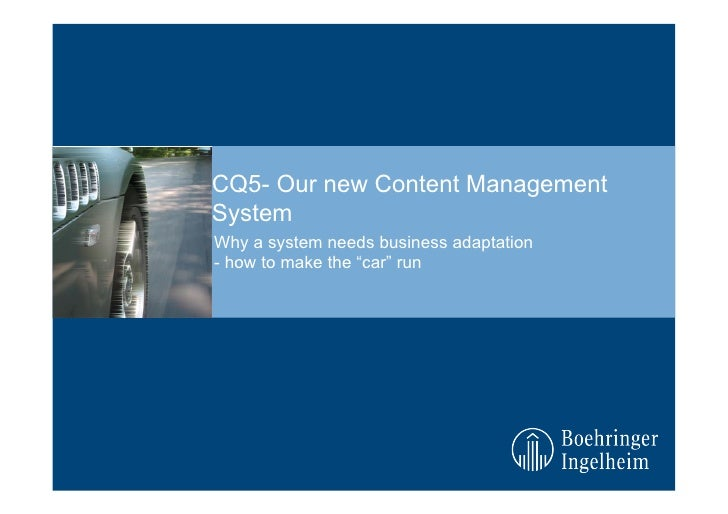"CQ5- Our new Content Management System Why a system needs business adaptation - how to make the ""car"" run"
