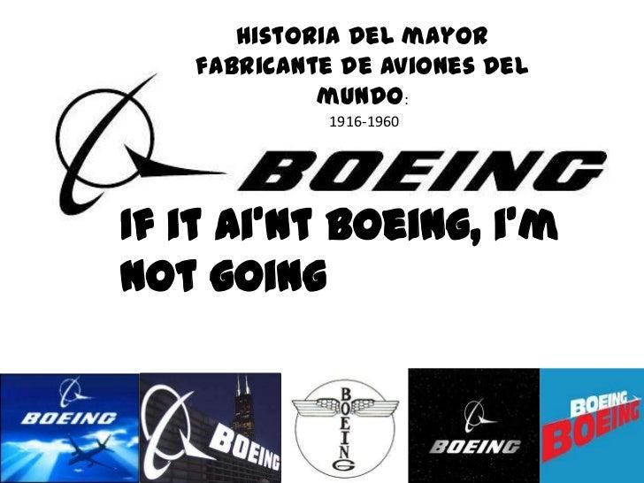Historia del mayor   fabricante de aviones del            mundo:             1916-1960If it ai'nt boeing, i'mnot going