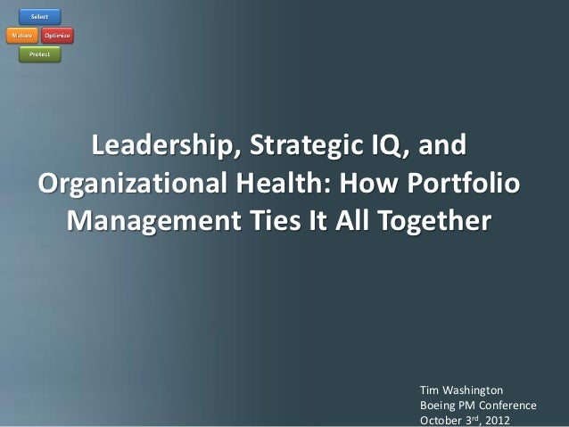 Leadership, Strategic IQ, and Organizational Health   Leadership, Strategic IQ, andOrganizational Health: How Portfolio  M...