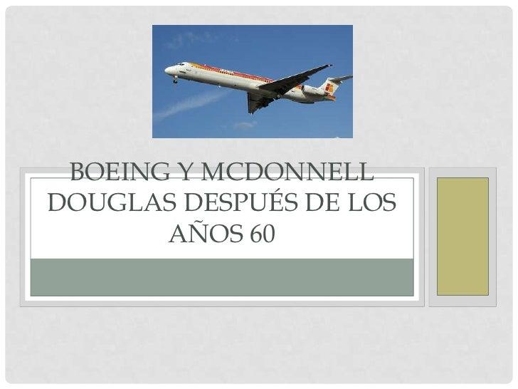 BOEING Y MCDONNELLDOUGLAS DESPUÉS DE LOS       AÑOS 60