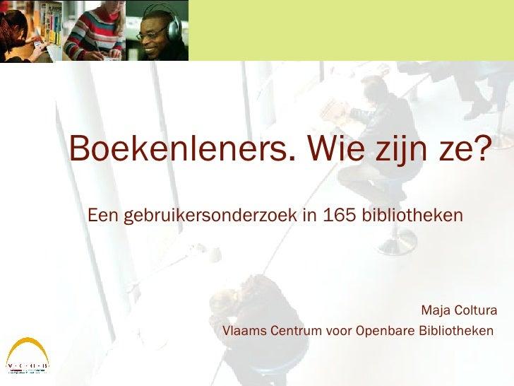 <ul><li>Boekenleners. Wie zijn ze? </li></ul><ul><li>Een gebruikersonderzoek in 165 bibliotheken   </li></ul><ul><li>Maja ...