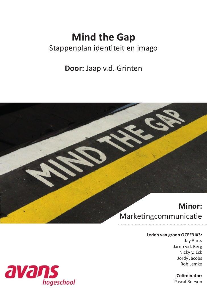 Mind the GapStappenplan identiteit en imago    Door: Jaap v.d. Grinten                                  Minor:            ...