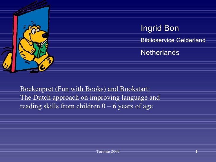 Toronto 2009 Ingrid Bon Biblioservice Gelderland   Netherlands Boekenpret (Fun with Books) and Bookstart:  The Dutch appro...