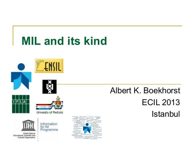 MIL and its kind  Albert K. Boekhorst ECIL 2013 Istanbul