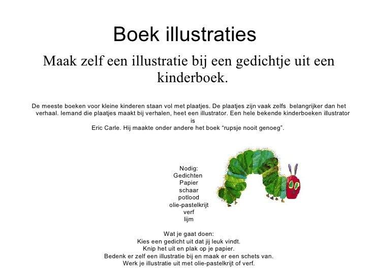 Boek illustraties <ul><ul><li>Maak zelf een illustratie bij een gedichtje uit een kinderboek. </li></ul></ul><ul><ul><li>D...