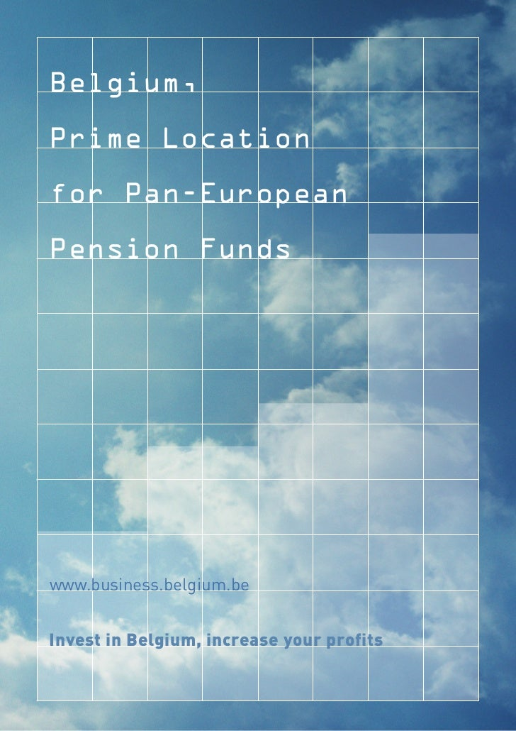 Belgium,Prime Locationfor Pan-EuropeanPension Fundswww.business.belgium.beInvest in Belgium, increase your profits