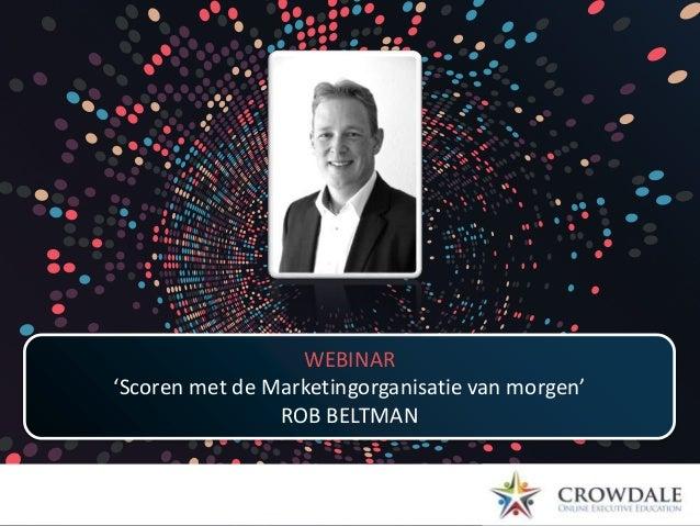 TITEL VAN DE PRESENTATIE SPREKER WEBINAR 'Scoren met de Marketingorganisatie van morgen' ROB BELTMAN