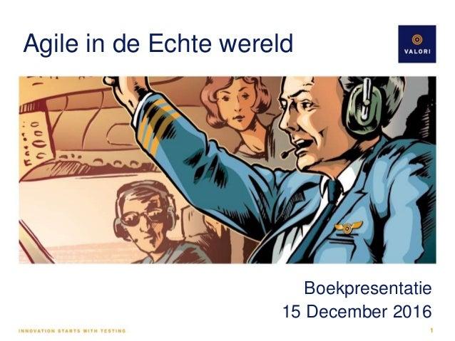 Agile in de Echte wereld Boekpresentatie 15 December 2016 1