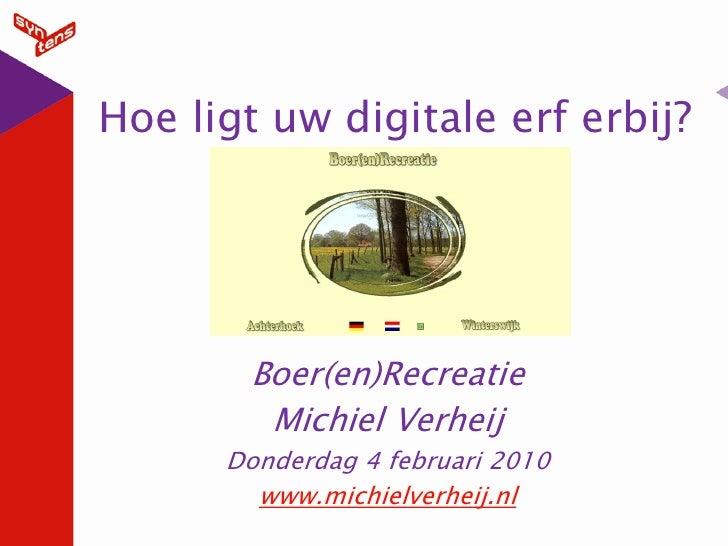 Hoe ligt uw digitale erf erbij?            Boer(en)Recreatie         Michiel Verheij       Donderdag 4 februari 2010      ...