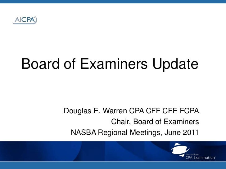 Board of Examiners Update<br />Douglas E. Warren CPA CFF CFE FCPA<br />Chair, Board of Examiners <br />NASBA Regional Meet...