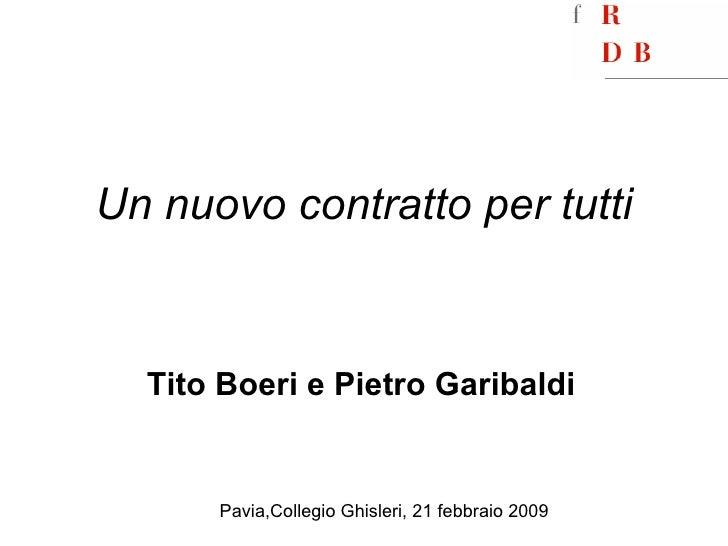 Un nuovo contratto per tutti Tito Boeri e Pietro Garibaldi Pavia,Collegio Ghisleri, 21 febbraio 2009