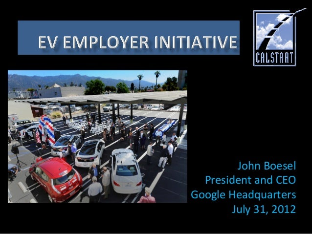 John  Boesel   President  and  CEO   Google  Headquarters     July  31,  2012