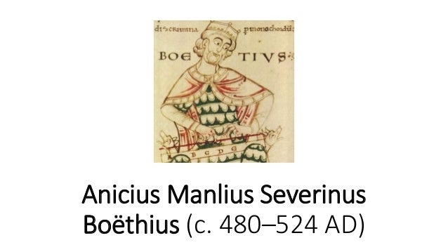 the philosophy of boethius Introduction to boethius, the consolation of philosophy did you not read my title i wrote philosophically, not religiously, because i had chosen the consolations of philosophy not those of religion as my subject.